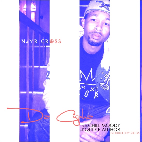 Nayr Cross (@NayrCross) – Da Cypha: My World Ft. @ChillMoody & @KQuoteAuthor