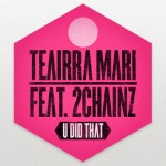 Teairra Mari – U Did Dat (Remix) Ft. 2 Chainz