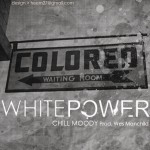 Chill Moody – White Power (Prod. by Wes Manchild)