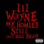 Lil Wayne – My Homie Still Ft. Big Sean (Prod by Sarom & Street Runner)