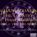 Chance Davis x Flash Amorosos (@ChzaRebel @FlashAmorosos) – The Location (Prod by @TrevorsBeats)