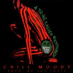 Chill Moody (@ChillMoody) – ATribeCalledNicethings (Prod by @JoeLogic215)