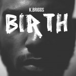 K. Briggs (@KrisMars) x Little Dragon (@LittleDragon) – Birth