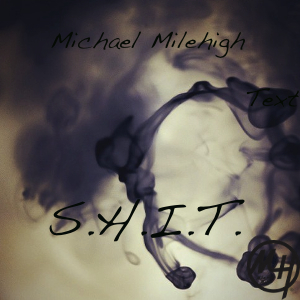 Michael Milehigh - S.H.I.T. (So High Im Trippin) (EP)