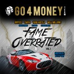 Go 4 Money Team – Fame Overrated Vol. 1 (Hosted by DJ Fly Guy) (Mixtape)