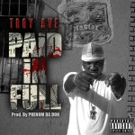 Troy Ave – Paid In Full (Prod. by Phenom Da Don)