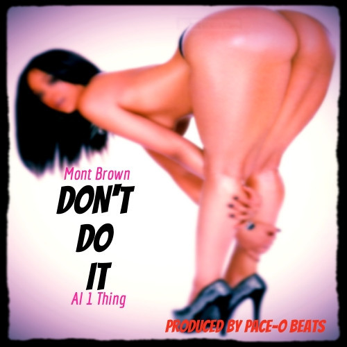 Mont Brown - Don't Do It Ft. Al 1Thing (Prod by Pace-O Beats)