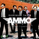 Ammo – Everybody Talkin (Prod. By T Streets)