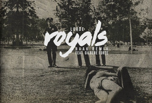 Lorde feat. Gilbere Forté – Royals (RAAK Remix)