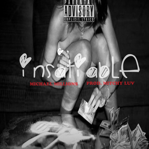 artworks 000055678948 2fs3ua t500x500 Michael Millions   Insatiable (Prod. by Mitchy Luv)