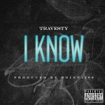Travesty (@travestySR) – I Know (Prod. By @POINTGUARDENT)