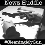 Newz Huddle – Cleaning My Gun