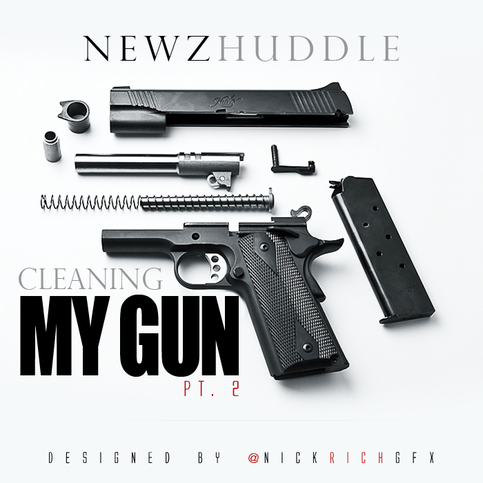 Newz Huddle   Cleaning My Gun Pt. 2