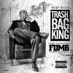 Neef Buck – Trash Bag King (Prod. by Q.Will)