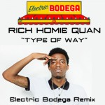 Rich Homie Quan – Type of Way (Electric Bodega Remix)