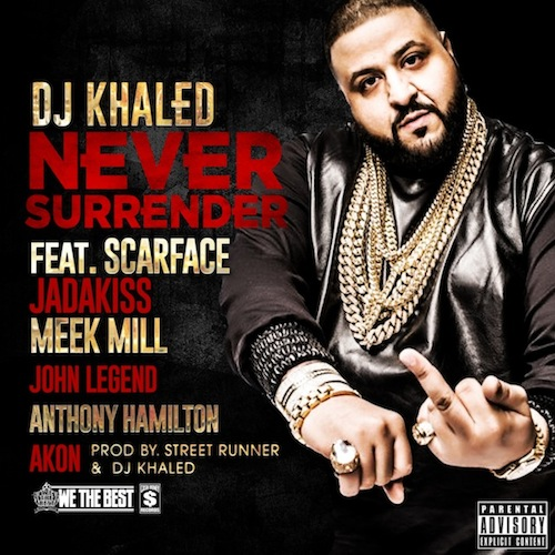 dj khaled never surrender ft scarface jadakiss meek mill akon john legend anthony hamilton HHS1987 2013 DJ Khaled   Never Surrender Ft. Scarface, Jadakiss, Meek Mill, Akon, John Legend & Anthony Hamilton