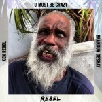 Ken Rebel (@BigZaddyRebel) Ft. Brandun Deshay – U Must Be Crazy (Video)