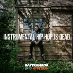 Kaytranada – Instrumental Hip Hop Is Dead (HYPETRAK Mix)