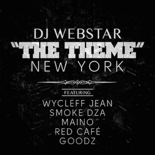 9dBJ4aP DJ Webstar – The Theme (New York) Ft. Wyclef Jean, Smoke DZA, Maino, Red Cafe & Goodz