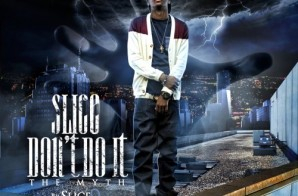 Slice 9 – Slice Don't Do It (The Myth) (Mixtape) (Hosted by DJ Iceberg, DJ Black Bill Gates & DJ Outta Space)