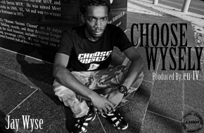 Jay Wyse – Choose Wysely (Audio) (Prod. By eu-IV)