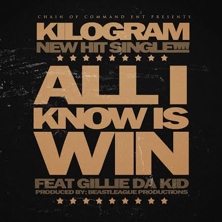 unnamed5 Kilogram x Gillie Da Kid   All I Know Is Win