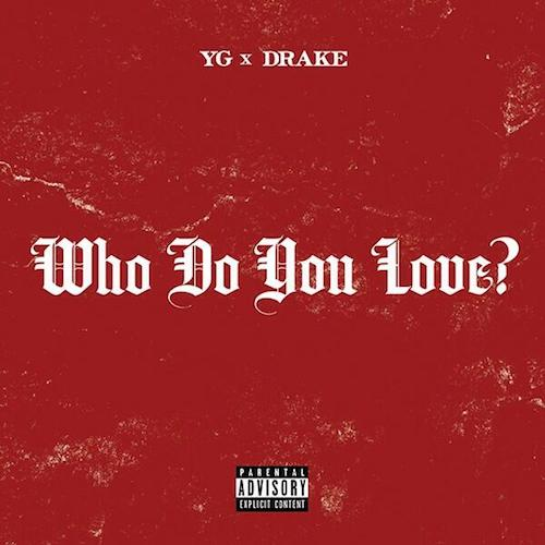 YG - Who Do You Love Ft. Drake (Prod by DJ Mustard)