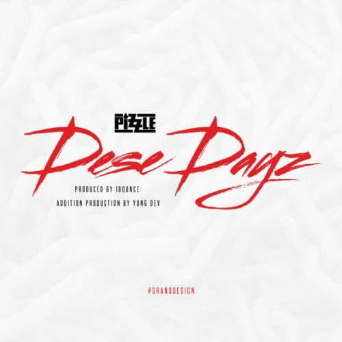 pizzle-dese-dayz-prod-by-1bounce-yung-dev.jpg