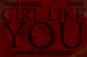 Young Scooter – Girl Like You Ft. Future