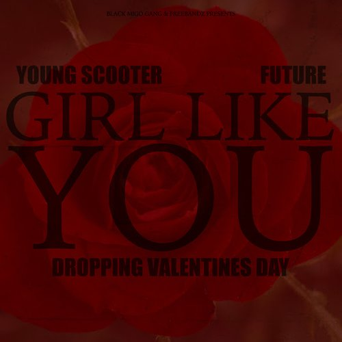 500 1392417469 girllikeyou 31 Young Scooter   Girl Like You Ft. Future