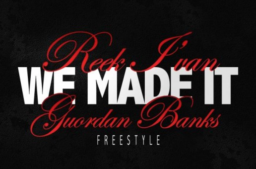 Reek I'van x Guordan Banks – We Made It Freestyle