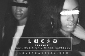 TRAKGIRL – Lucid (Video) (Directed By Sun Chase Media)