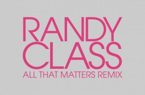 Randy Class – All That Matters (Remix)