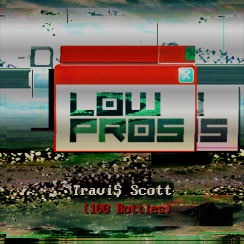 a trak 100 bottles Low Pros   100 Bottles Ft. Travis Scott