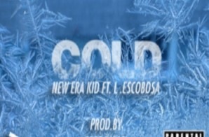 New Era Kid x L Escobosa – Cold (Prod. by Free Diesel)