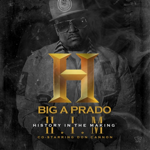 big-a-prado-h-i-m-history-in-the-making-mixtape-hosted-by-don-cannon.jpg