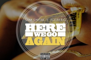Iceberg x Sam Sneak – Here We Go Again