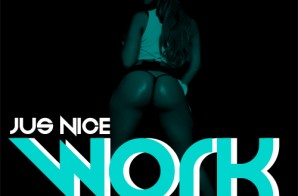 Jus Nice – Work (Prod. by Tony Gardner)