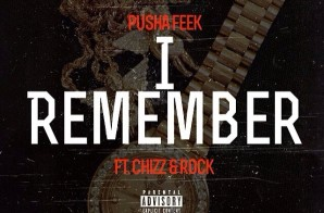 Pusha Feek – I Remember Ft. Chizz & Rock