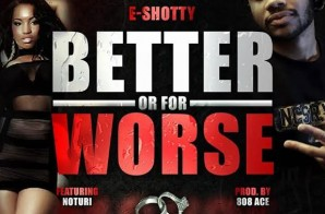E-Shotty – Better Or For Worse Ft. Noturi (Offical Video)