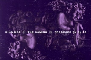 King Mez – The Coming (Prod. By Elite)