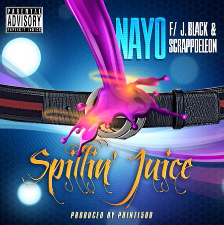 SPILLIN JUICE Nayo ft. J. Black & Scrapp Deleon   Spillin Juice (Prod. by Point1500)