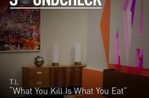 T.I. – What You Kill Is What You Eat (Preview)