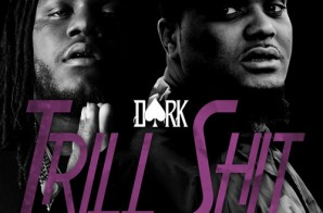 Dark – Trill Shit ft. Fat Trel