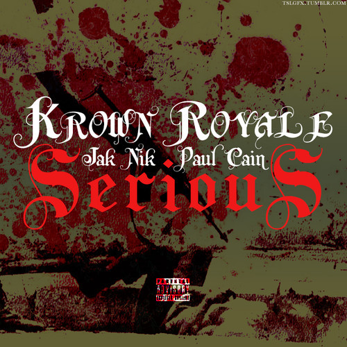 artworks 000074444232 c793tz t500x500 Krown Royale   Serious Ft. Jak Nik & Paul Cain