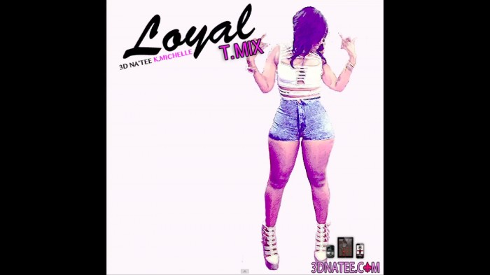 nate 1 3D Na'Tee – Loyal (Remix) ft. K. Michelle