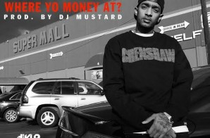 Nipsey Hussle – Where Yo Money At Ft. Pacman (Prod. By DJ Mustard) (HQ Version)