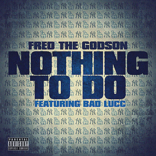 nmoYvGf Fred The Godson – Nothing To Do ft. Bad Lucc