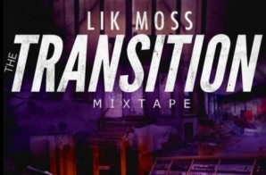 Lik Moss – The Transition (Mixtape) (Hosted by DJ Alamo)