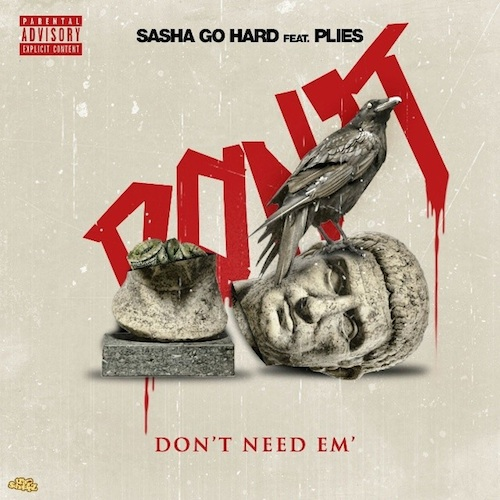 RXwROqq Sasha Go Hard – Dont Need Em Ft. Plies